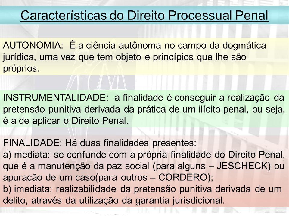 Características do Direito Processual Penal AUTONOMIA: É a ciência autônoma no campo da dogmática jurídica, uma vez que tem objeto e princípios que lhe são próprios.