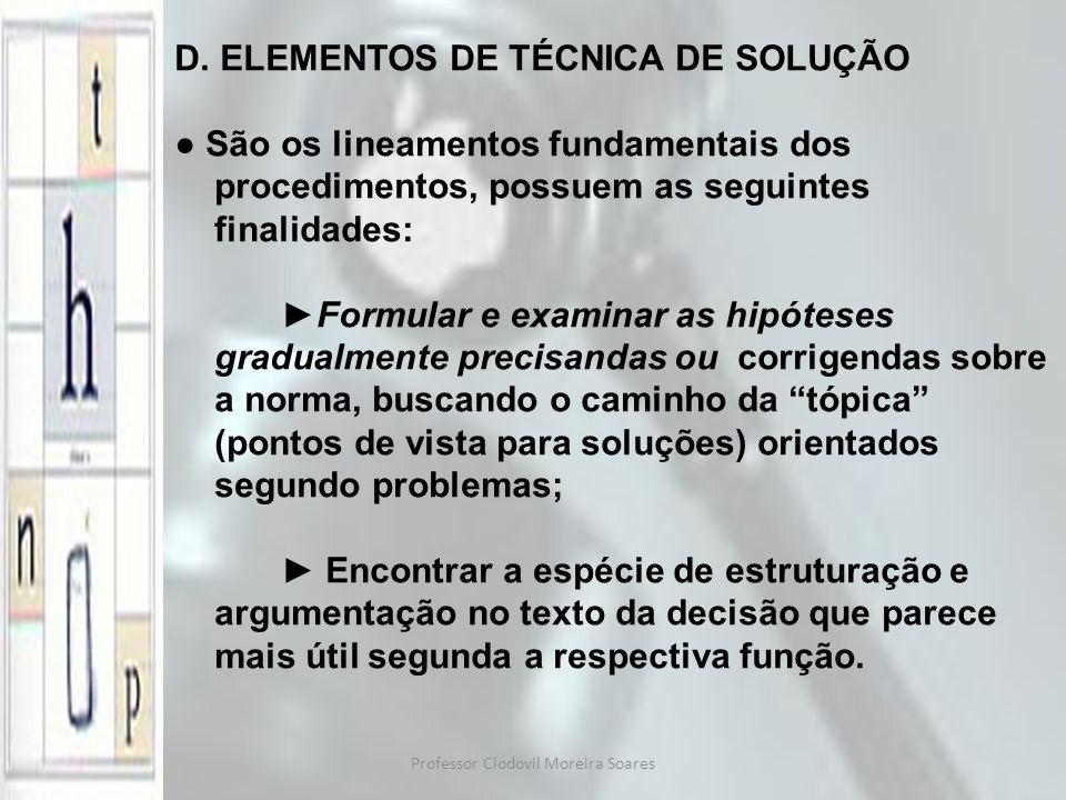Professor Clodovil Moreira Soares D. ELEMENTOS DE TÉCNICA DE SOLUÇÃO São os lineamentos fundamentais dos procedimentos, possuem as seguintes finalidad
