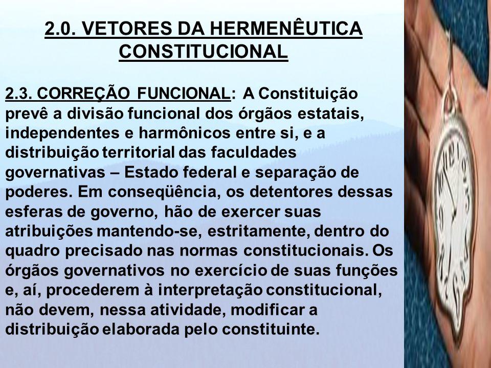 2.3. CORREÇÃO FUNCIONAL: A Constituição prevê a divisão funcional dos órgãos estatais, independentes e harmônicos entre si, e a distribuição territori