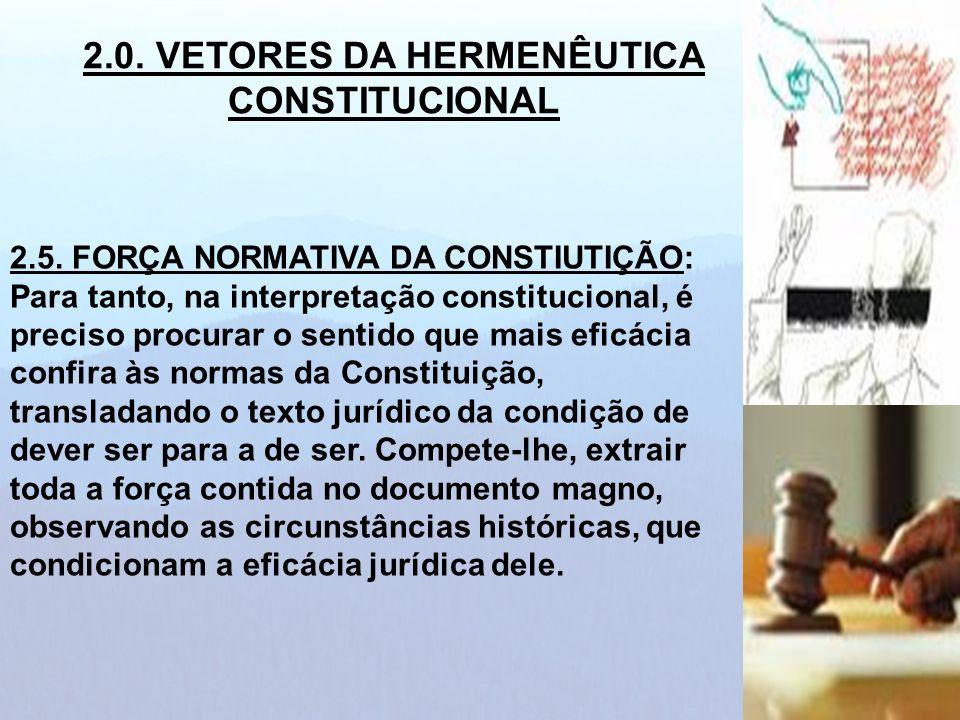 2.5. FORÇA NORMATIVA DA CONSTIUTIÇÃO: Para tanto, na interpretação constitucional, é preciso procurar o sentido que mais eficácia confira às normas da