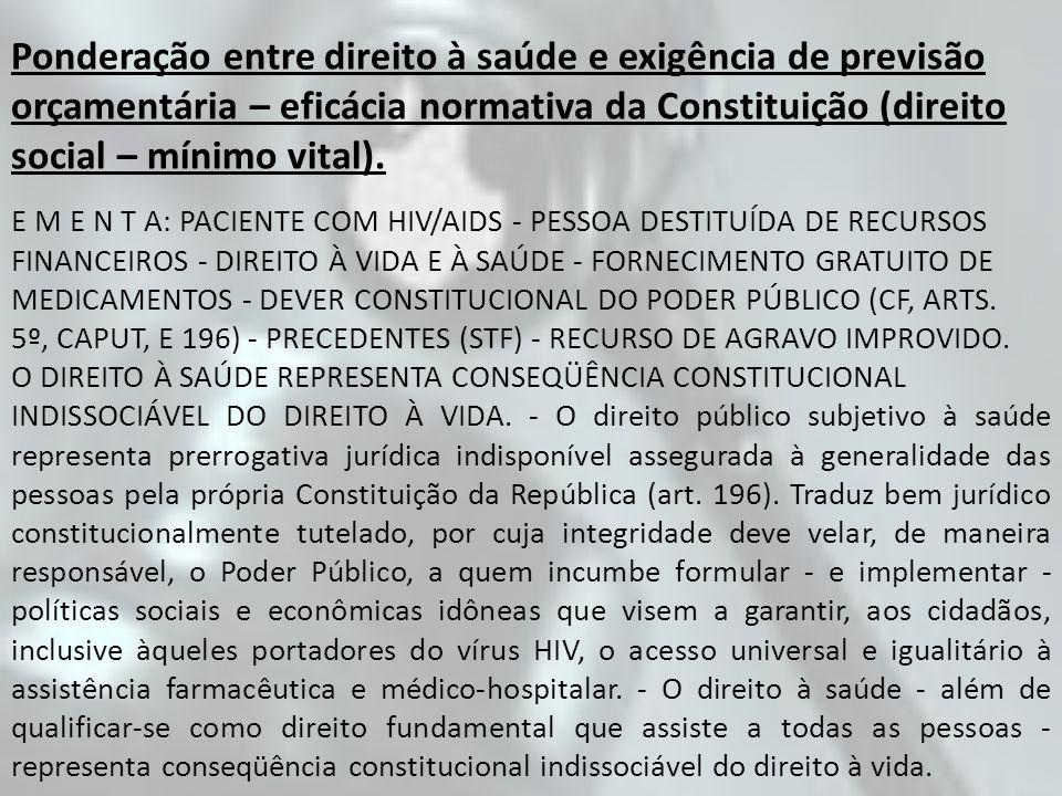 Ponderação entre direito à saúde e exigência de previsão orçamentária – eficácia normativa da Constituição (direito social – mínimo vital). E M E N T