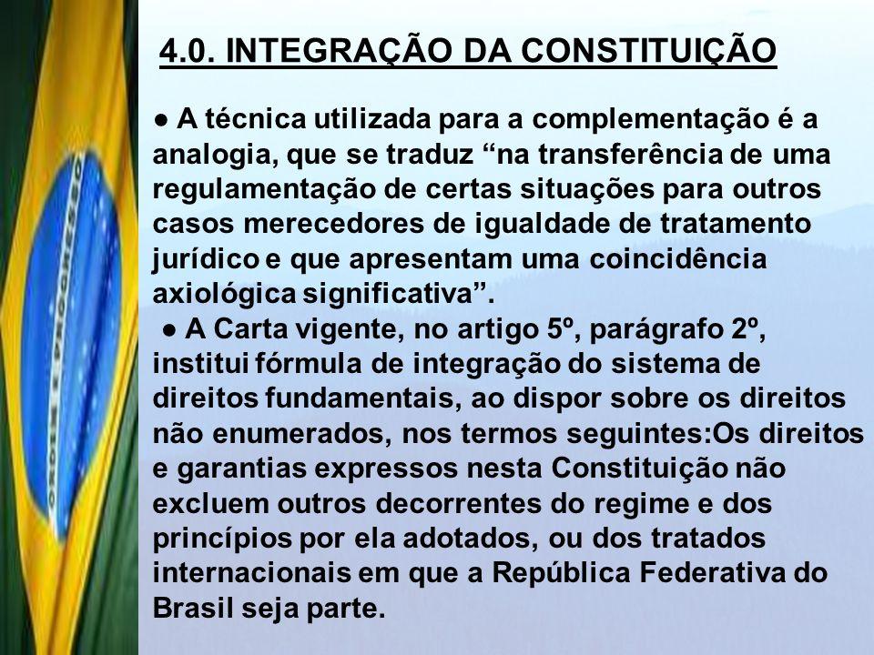 4.0. INTEGRAÇÃO DA CONSTITUIÇÃO A técnica utilizada para a complementação é a analogia, que se traduz na transferência de uma regulamentação de certas