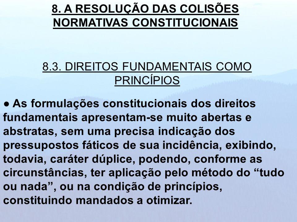 As formulações constitucionais dos direitos fundamentais apresentam-se muito abertas e abstratas, sem uma precisa indicação dos pressupostos fáticos d
