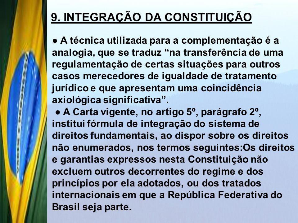 9. INTEGRAÇÃO DA CONSTITUIÇÃO A técnica utilizada para a complementação é a analogia, que se traduz na transferência de uma regulamentação de certas s