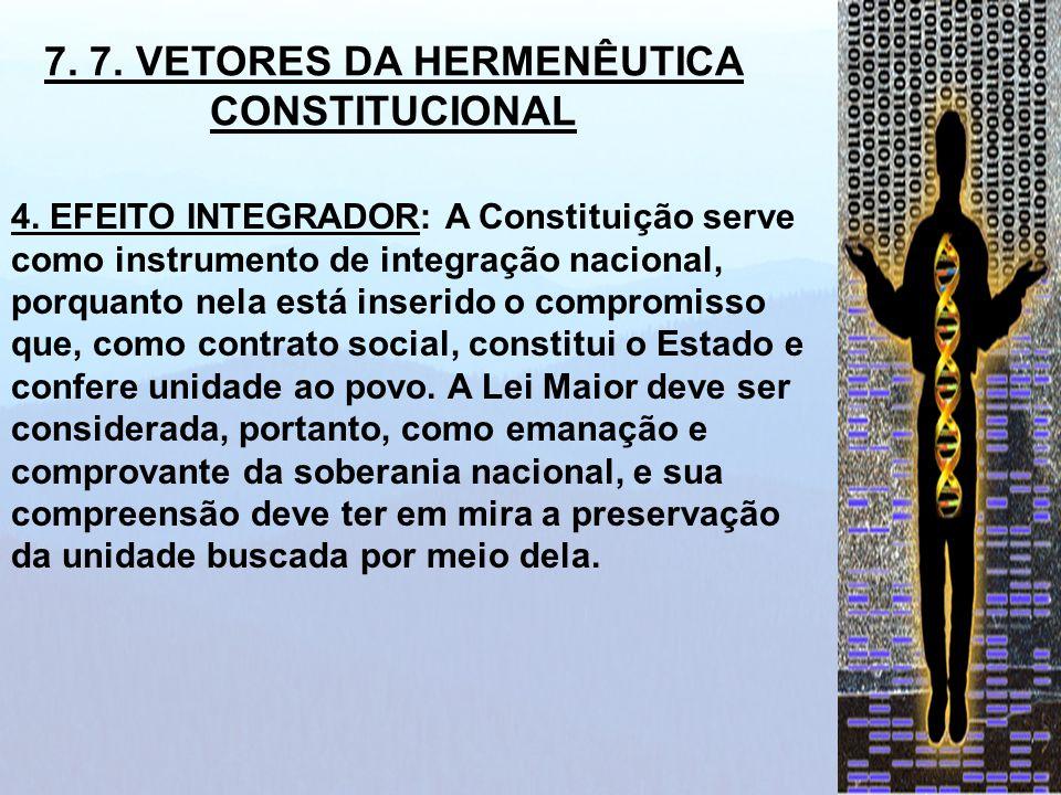 4. EFEITO INTEGRADOR: A Constituição serve como instrumento de integração nacional, porquanto nela está inserido o compromisso que, como contrato soci