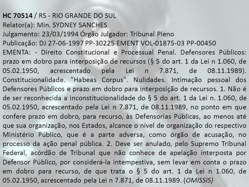 HC 70514 / RS - RIO GRANDE DO SUL Relator(a): Min. SYDNEY SANCHES Julgamento: 23/03/1994 Órgão Julgador: Tribunal Pleno Publicação: DJ 27-06-1997 PP-3