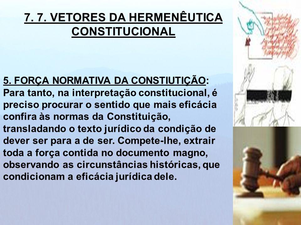 5. FORÇA NORMATIVA DA CONSTIUTIÇÃO: Para tanto, na interpretação constitucional, é preciso procurar o sentido que mais eficácia confira às normas da C