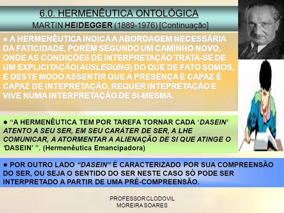PROFESSOR CLODOVIL MOREIRA SOARES 6.0. HERMENÊUTICA ONTOLÓGICA HEIDEGGER MARTIN HEIDEGGER (1889-1976) [Continuação] A HERMENÊUTICA INDICA A ABORDAGEM