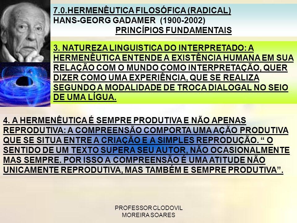 PROFESSOR CLODOVIL MOREIRA SOARES 7.0.HERMENÊUTICA FILOSÓFICA (RADICAL) GADAMER HANS-GEORG GADAMER (1900-2002) PRINCÍPIOS FUNDAMENTAIS 3. NATUREZA LIN