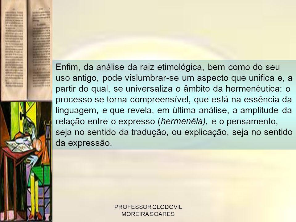 PROFESSOR CLODOVIL MOREIRA SOARES Enfim, da análise da raiz etimológica, bem como do seu uso antigo, pode vislumbrar-se um aspecto que unifica e, a pa