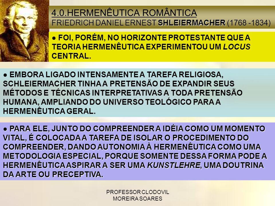 PROFESSOR CLODOVIL MOREIRA SOARES 4.0.HERMENÊUTICA ROMÂNTICA [continuação] SHLEIERMACHER FRIEDRICH DANIEL ERNEST SHLEIERMACHER (1768 -1834) SE EM PRINCÍPIO, COMPREENDER SIGNIFICA ENTENDER-SE UNS COM OS OUTROS, A COMPREENSÃO, PROPRIAMENTE, É DE INÍCIO, ACORDO.