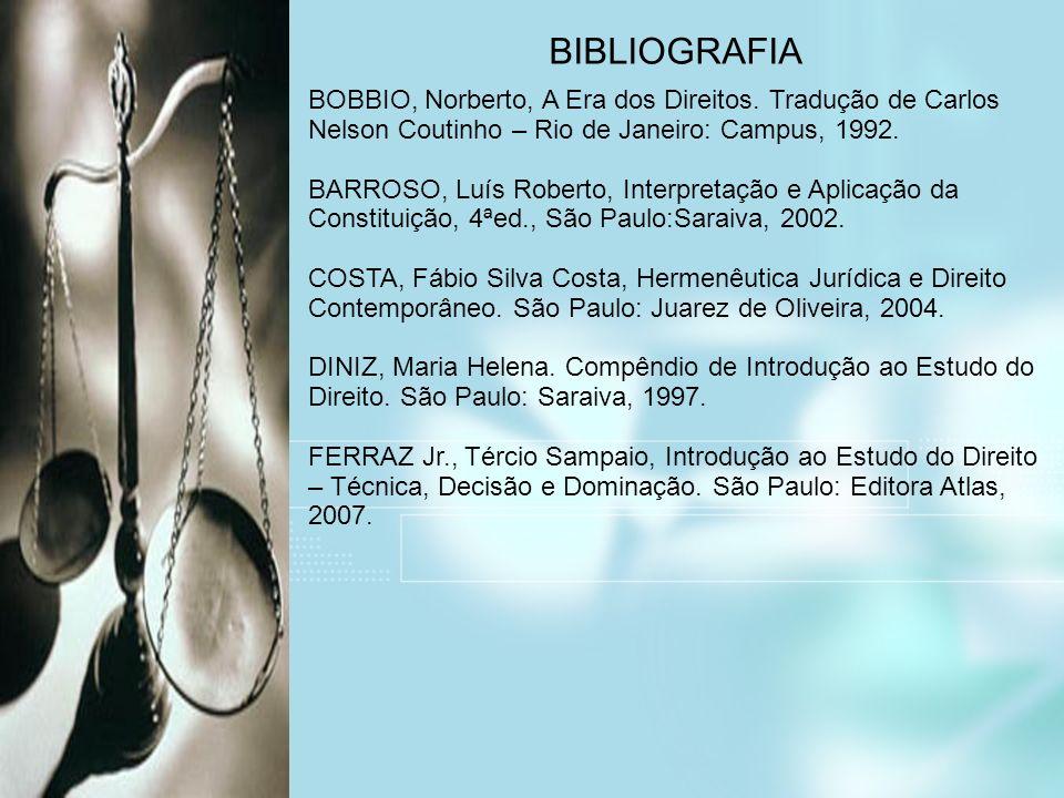 BIBLIOGRAFIA BOBBIO, Norberto, A Era dos Direitos. Tradução de Carlos Nelson Coutinho – Rio de Janeiro: Campus, 1992. BARROSO, Luís Roberto, Interpret