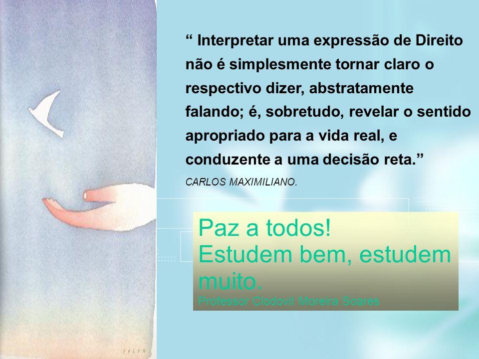 Professor Clodovil Moreira Soares Interpretar uma expressão de Direito não é simplesmente tornar claro o respectivo dizer, abstratamente falando; é, s