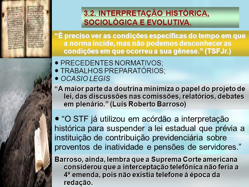 3.2. INTERPRETAÇÃO HISTÓRICA, SOCIOLÓGICA E EVOLUTIVA. È preciso ver as condições específicas do tempo em que a norma incide, mas não podemos desconhe