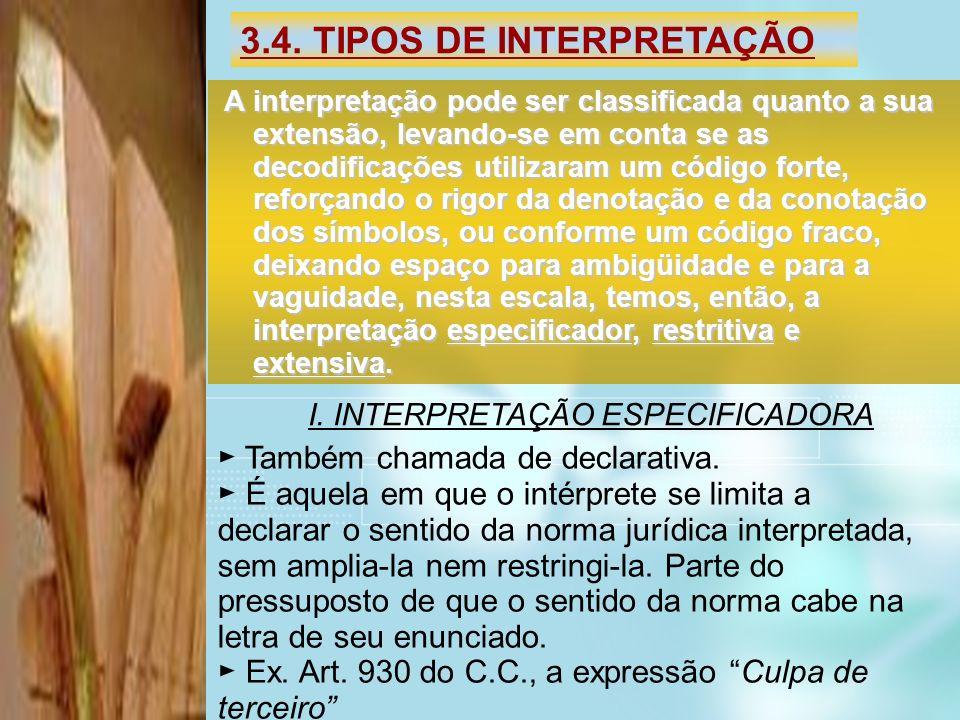 3.4. TIPOS DE INTERPRETAÇÃO A interpretação pode ser classificada quanto a sua extensão, levando-se em conta se as decodificações utilizaram um código