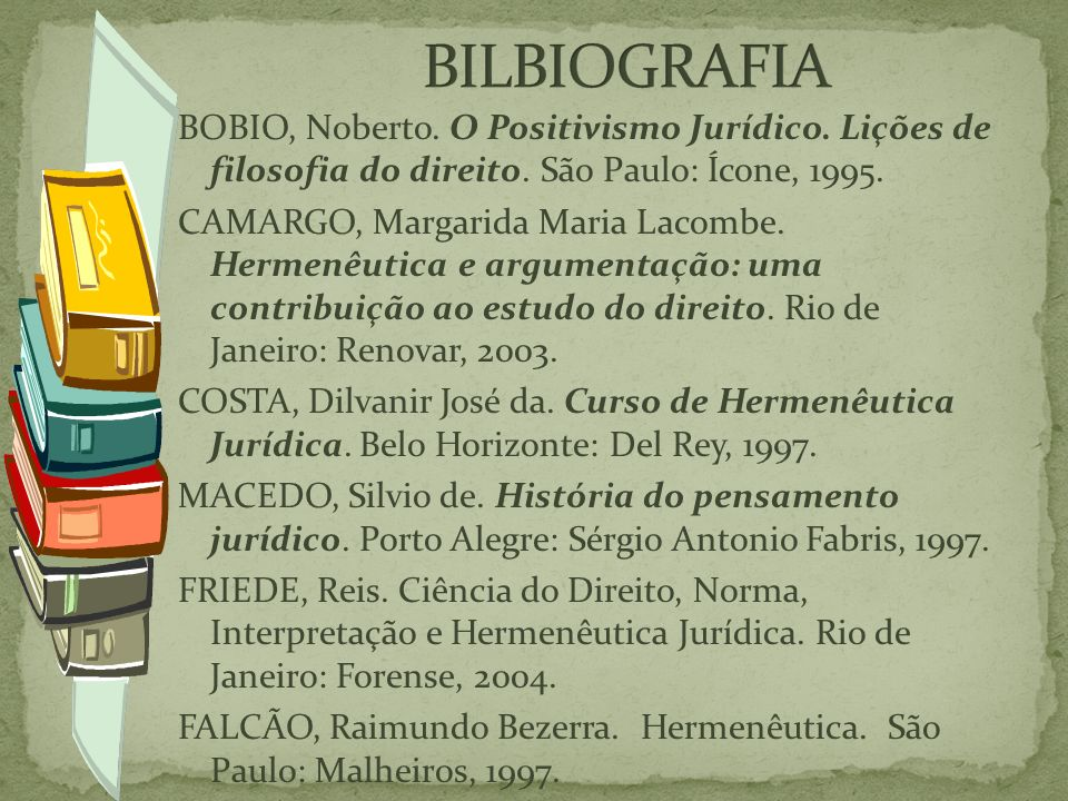 BOBIO, Noberto.O Positivismo Jurídico. Lições de filosofia do direito.