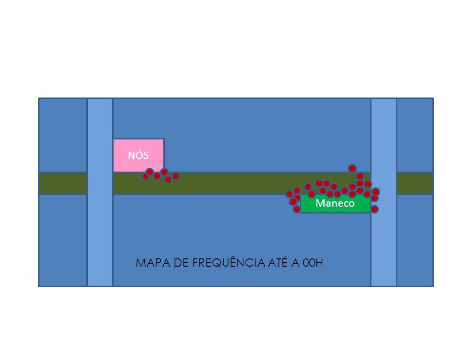 NÓS Maneco MAPA DE FREQUÊNCIA ATÉ A 00H