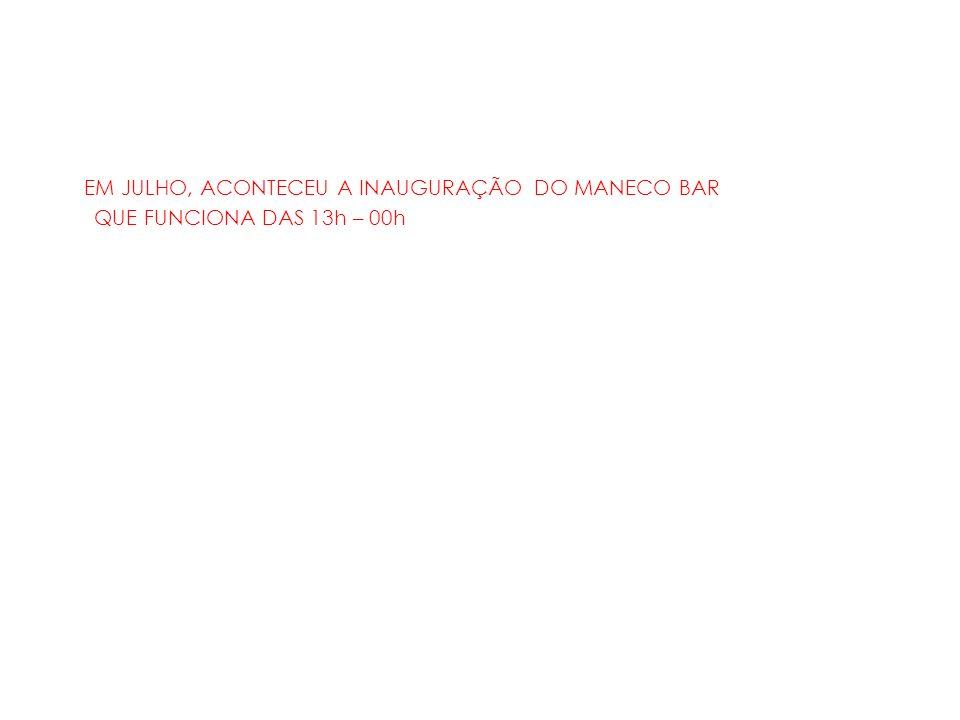 EM JULHO, ACONTECEU A INAUGURAÇÃO DO MANECO BAR QUE FUNCIONA DAS 13h – 00h