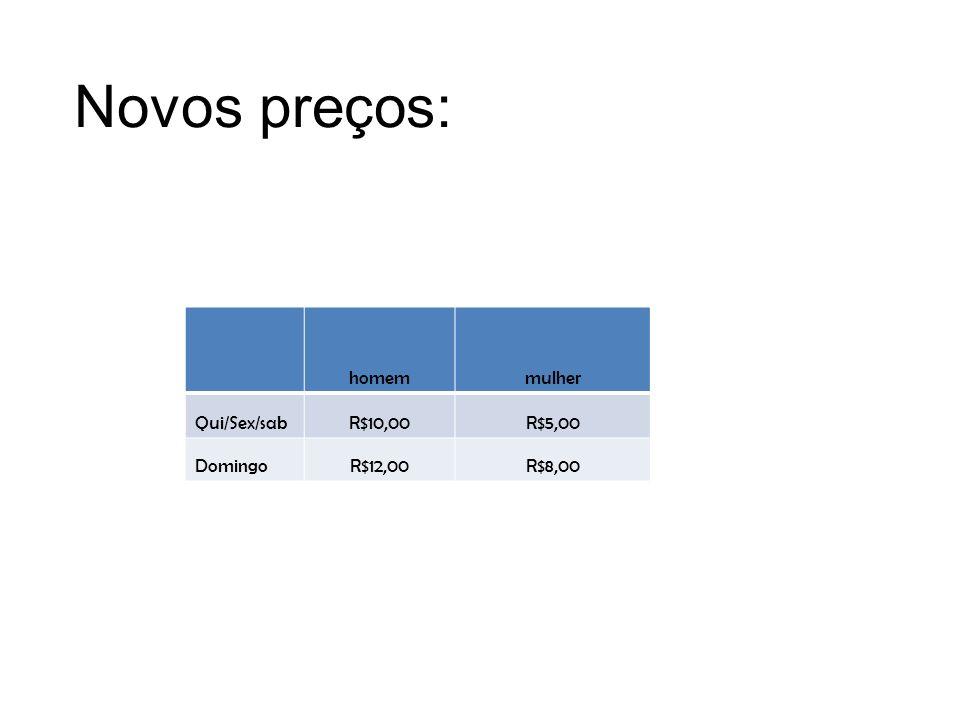 Novos preços: homemmulher Qui/Sex/sabR$10,00R$5,00 DomingoR$12,00R$8,00