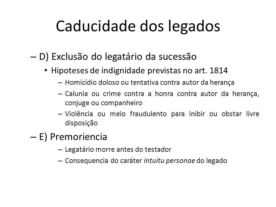 Caducidade dos legados – D) Exclusão do legatário da sucessão Hipoteses de indignidade previstas no art. 1814 – Homicídio doloso ou tentativa contra a