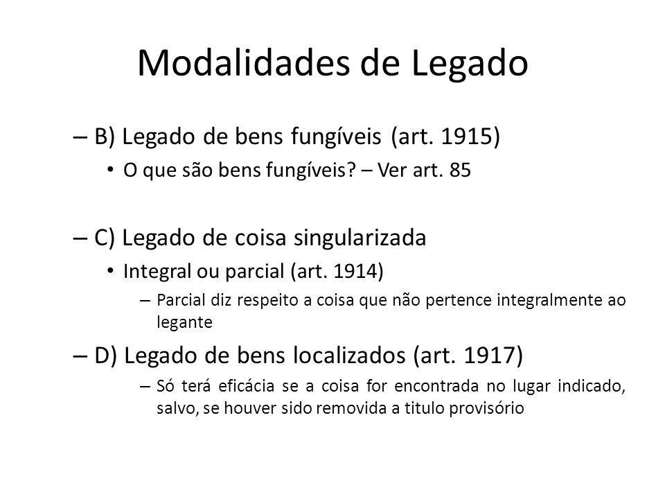Modalidades de Legado – B) Legado de bens fungíveis (art. 1915) O que são bens fungíveis? – Ver art. 85 – C) Legado de coisa singularizada Integral ou