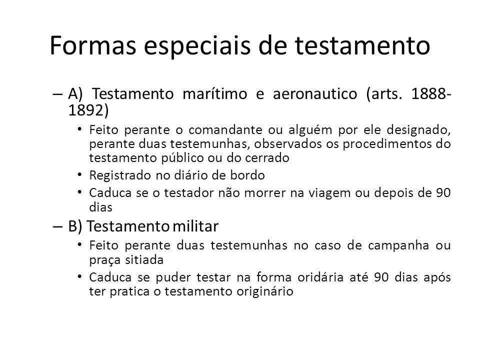 Formas especiais de testamento – A) Testamento marítimo e aeronautico (arts. 1888- 1892) Feito perante o comandante ou alguém por ele designado, peran