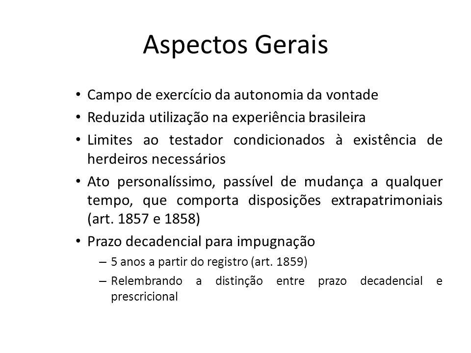Aspectos Gerais Campo de exercício da autonomia da vontade Reduzida utilização na experiência brasileira Limites ao testador condicionados à existênci