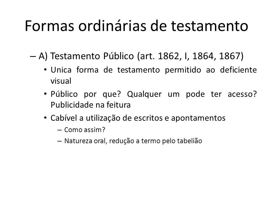 Formas ordinárias de testamento – A) Testamento Público (art. 1862, I, 1864, 1867) Unica forma de testamento permitido ao deficiente visual Público po