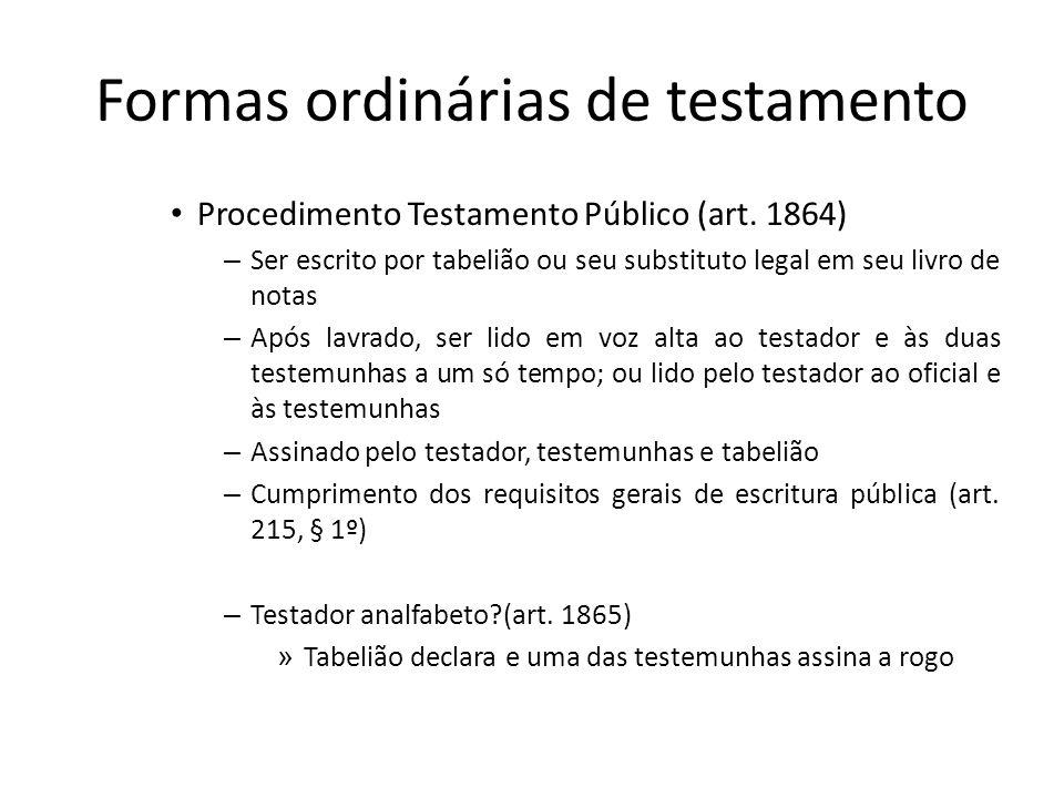 Formas ordinárias de testamento Procedimento Testamento Público (art. 1864) – Ser escrito por tabelião ou seu substituto legal em seu livro de notas –