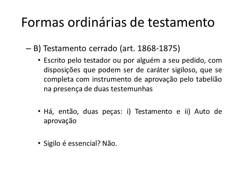 Formas ordinárias de testamento – B) Testamento cerrado (art. 1868-1875) Escrito pelo testador ou por alguém a seu pedido, com disposições que podem s