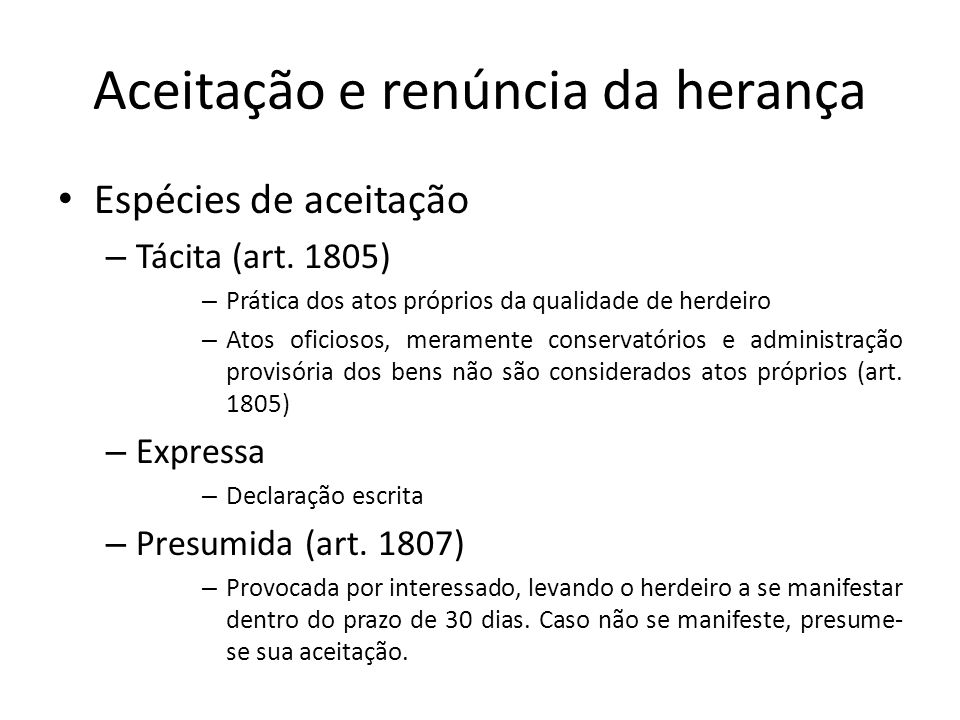 Aceitação e renúncia da herança Espécies de aceitação – Tácita (art. 1805) – Prática dos atos próprios da qualidade de herdeiro – Atos oficiosos, mera
