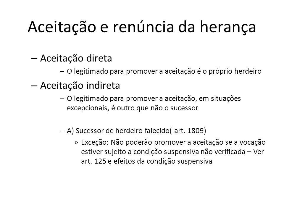 Aceitação e renúncia da herança – Aceitação direta – O legitimado para promover a aceitação é o próprio herdeiro – Aceitação indireta – O legitimado p