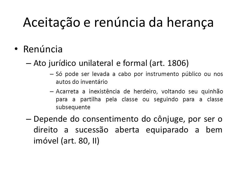 Aceitação e renúncia da herança Renúncia – Ato jurídico unilateral e formal (art. 1806) – Só pode ser levada a cabo por instrumento público ou nos aut