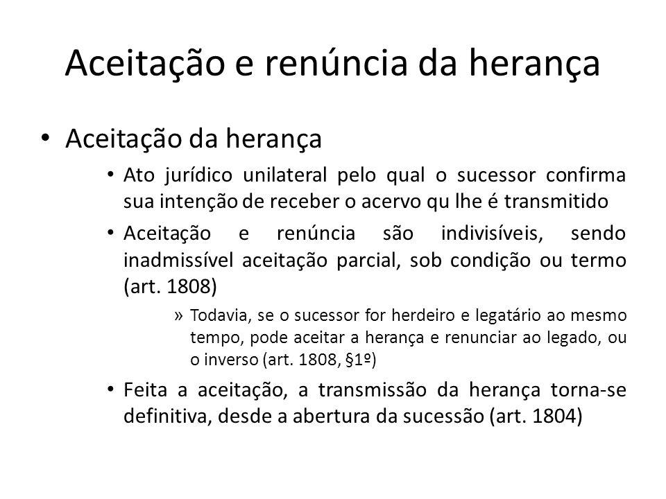 Aceitação e renúncia da herança Aceitação da herança Ato jurídico unilateral pelo qual o sucessor confirma sua intenção de receber o acervo qu lhe é t
