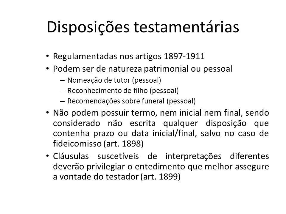 Disposições testamentárias Regulamentadas nos artigos 1897-1911 Podem ser de natureza patrimonial ou pessoal – Nomeação de tutor (pessoal) – Reconheci
