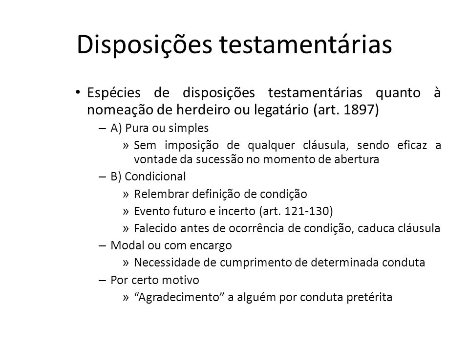 Disposições testamentárias Espécies de disposições testamentárias quanto à nomeação de herdeiro ou legatário (art. 1897) – A) Pura ou simples » Sem im