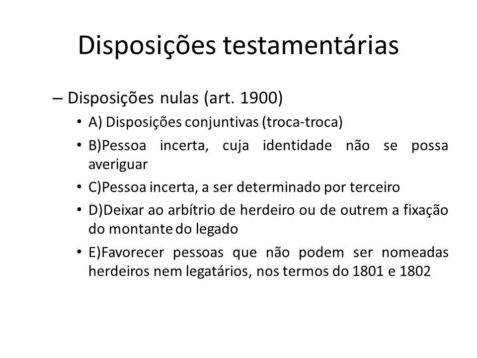Disposições testamentárias – Disposições nulas (art. 1900) A) Disposições conjuntivas (troca-troca) B)Pessoa incerta, cuja identidade não se possa ave