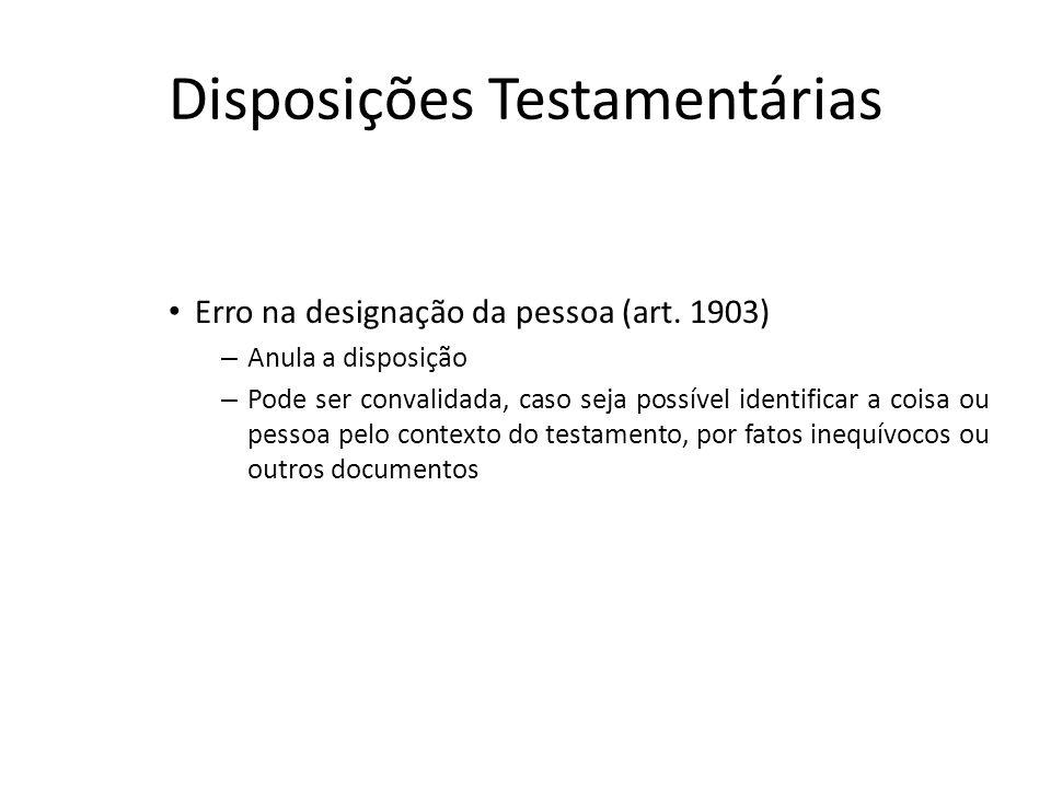 Disposições Testamentárias Erro na designação da pessoa (art. 1903) – Anula a disposição – Pode ser convalidada, caso seja possível identificar a cois