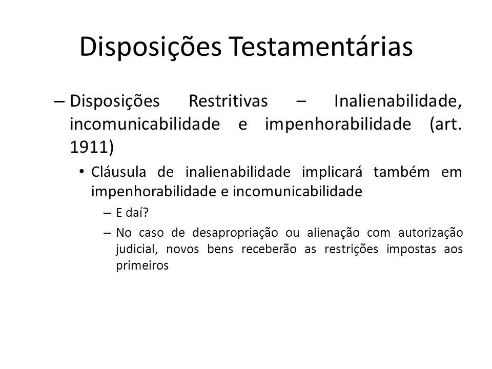 Disposições Testamentárias – Disposições Restritivas – Inalienabilidade, incomunicabilidade e impenhorabilidade (art. 1911) Cláusula de inalienabilida