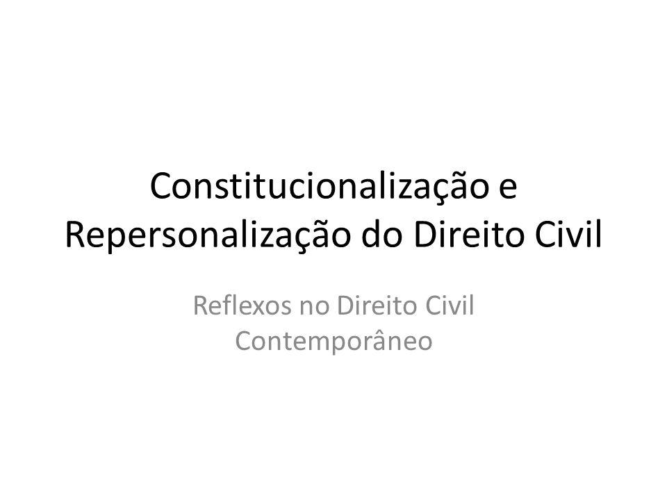 Constitucionalização e Repersonalização do Direito Civil Reflexos no Direito Civil Contemporâneo