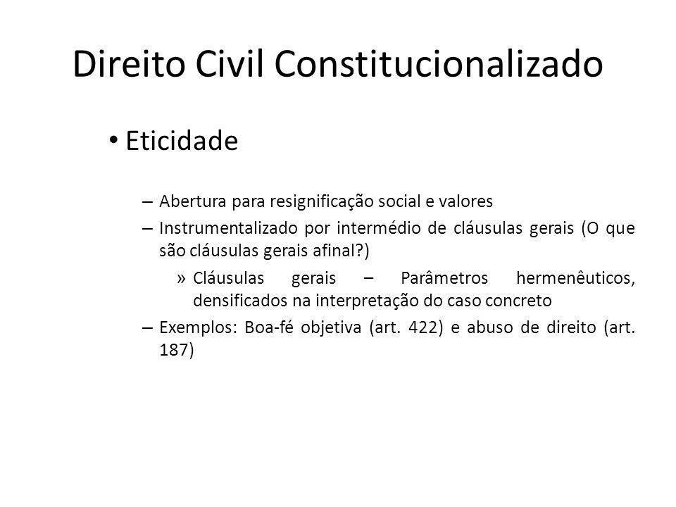 Direito Civil Constitucionalizado Eticidade – Abertura para resignificação social e valores – Instrumentalizado por intermédio de cláusulas gerais (O