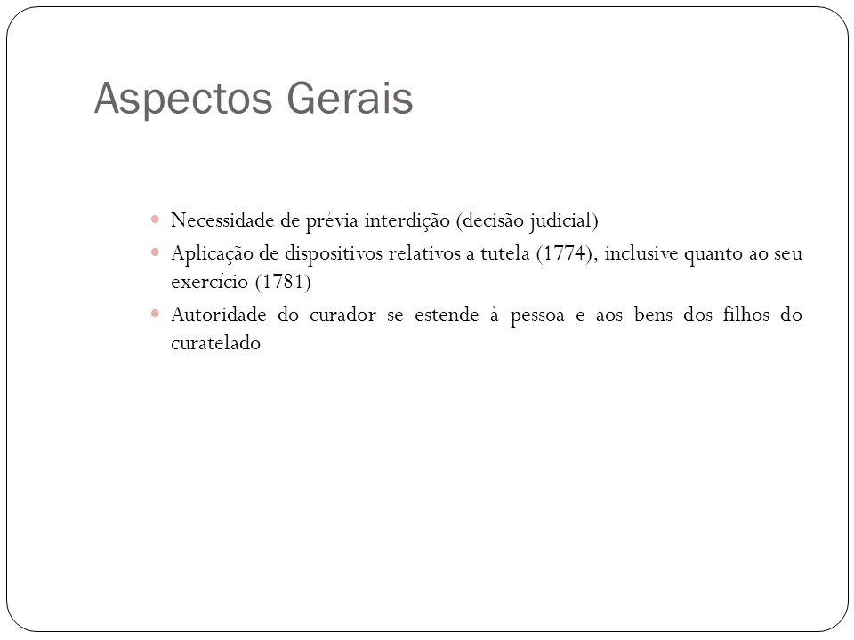 Aspectos Gerais Necessidade de prévia interdição (decisão judicial) Aplicação de dispositivos relativos a tutela (1774), inclusive quanto ao seu exerc