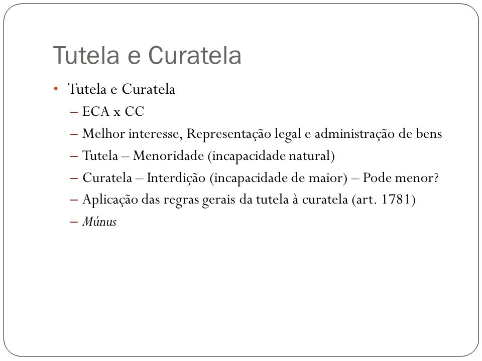– ECA x CC – Melhor interesse, Representação legal e administração de bens – Tutela – Menoridade (incapacidade natural) – Curatela – Interdição (incap