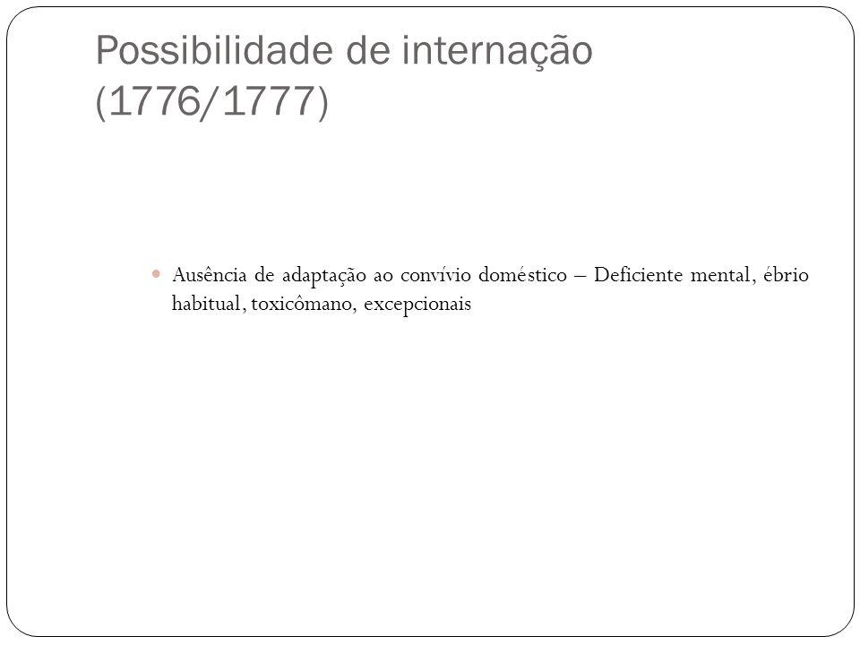 Possibilidade de internação (1776/1777) Ausência de adaptação ao convívio doméstico – Deficiente mental, ébrio habitual, toxicômano, excepcionais