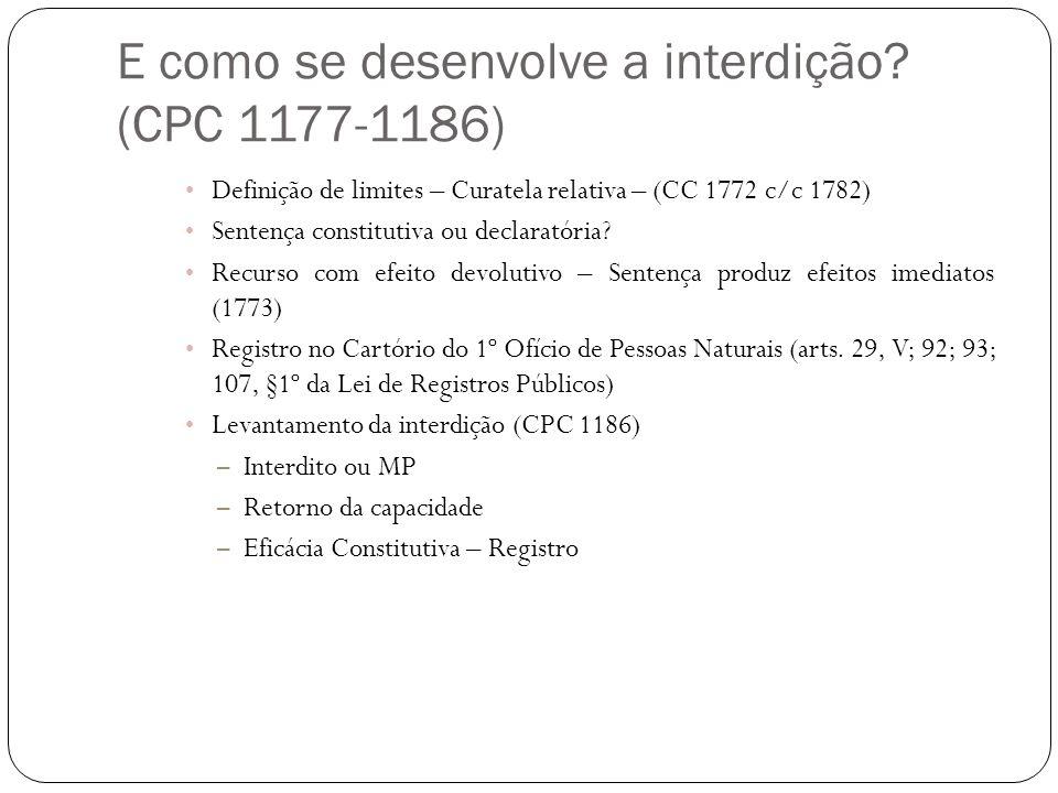 E como se desenvolve a interdição? (CPC 1177-1186) Definição de limites – Curatela relativa – (CC 1772 c/c 1782) Sentença constitutiva ou declaratória