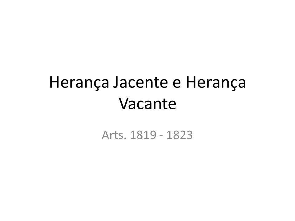 Herança Jacente Herança jacente Aquela cujos herdeiros não são ainda conhecidos ou que é repudiada (arts.