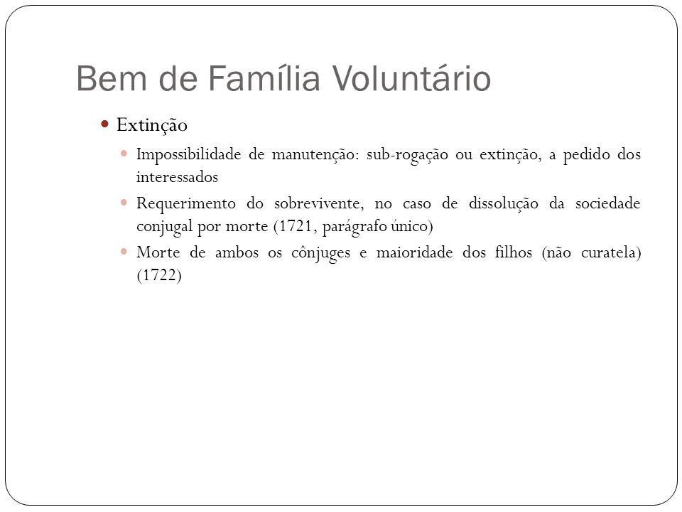 Bem de Família Voluntário Extinção Impossibilidade de manutenção: sub-rogação ou extinção, a pedido dos interessados Requerimento do sobrevivente, no