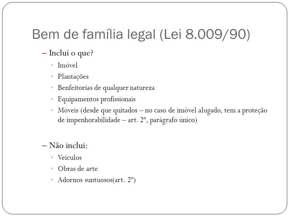 Bem de família legal (Lei 8.009/90) – Inclui o que? Imóvel Plantações Benfeitorias de qualquer natureza Equipamentos profissionais Móveis (desde que q