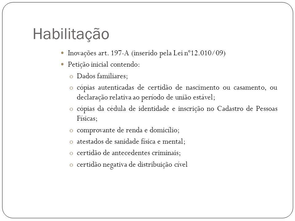 Habilitação Inovações art. 197-A (inserido pela Lei nº12.010/09) Petição inicial contendo: oDados familiares; ocópias autenticadas de certidão de nasc
