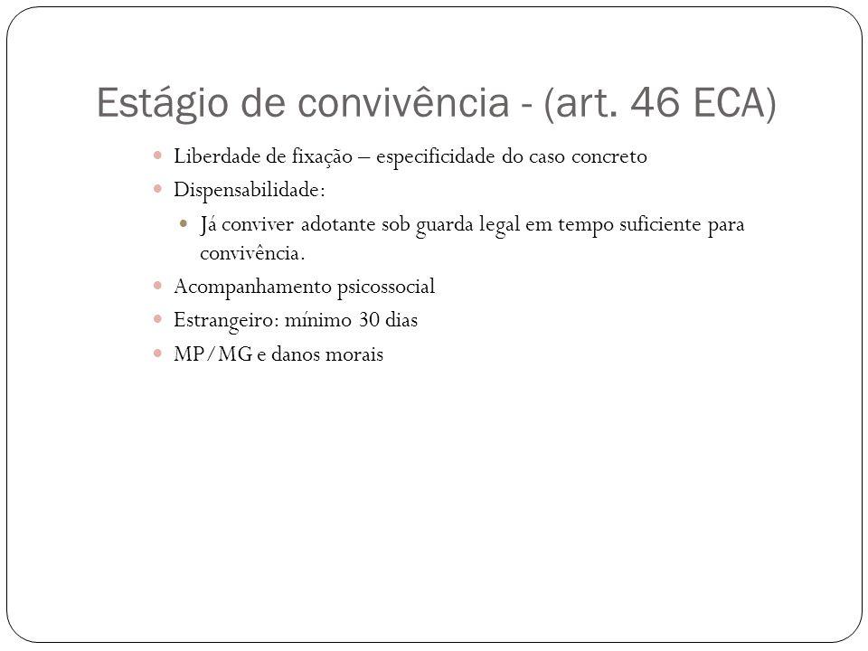 Estágio de convivência - (art. 46 ECA) Liberdade de fixação – especificidade do caso concreto Dispensabilidade: Já conviver adotante sob guarda legal